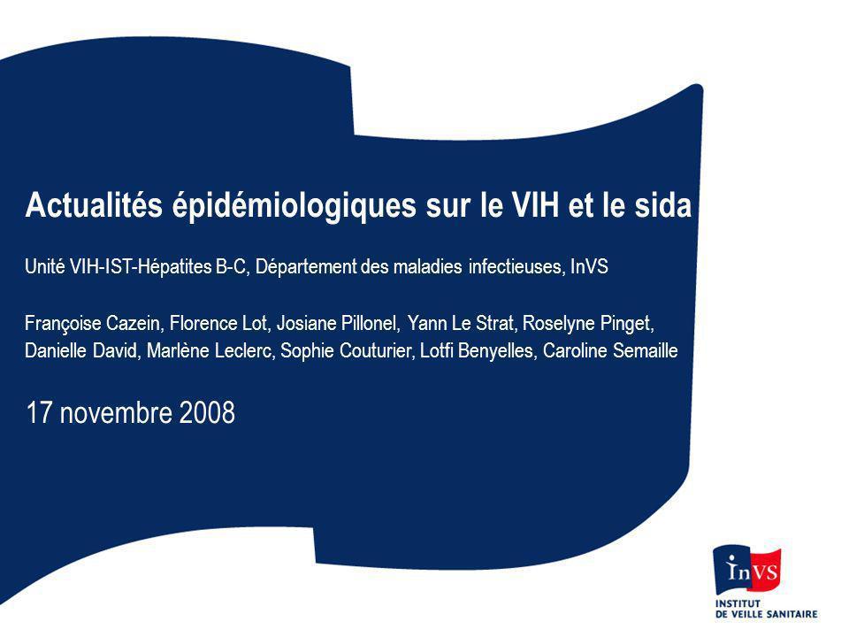 Actualités épidémiologiques sur le VIH et le sida Unité VIH-IST-Hépatites B-C, Département des maladies infectieuses, InVS Françoise Cazein, Florence