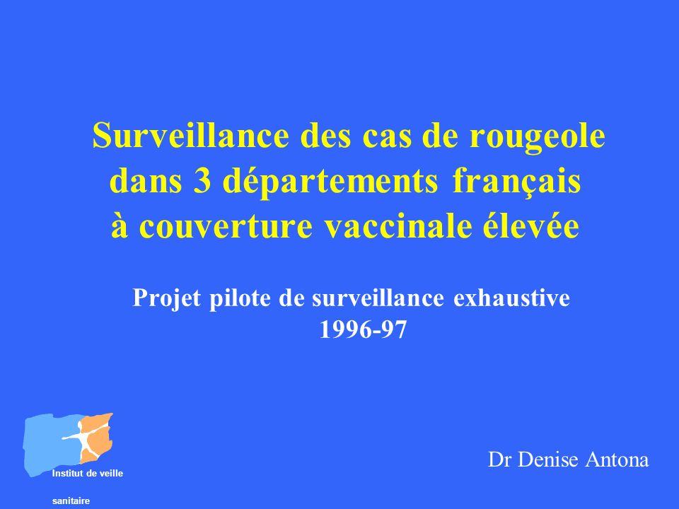 Surveillance des cas de rougeole dans 3 départements français à couverture vaccinale élevée Projet pilote de surveillance exhaustive 1996-97 Institut