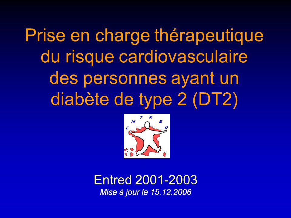 Prise en charge thérapeutique du risque cardiovasculaire des personnes ayant un diabète de type 2 (DT2) Entred 2001-2003 Mise à jour le 15.12.2006