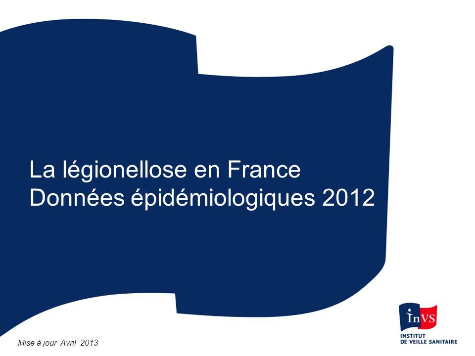 La légionellose en France Données épidémiologiques 2012 Mise à jour Avril 2013