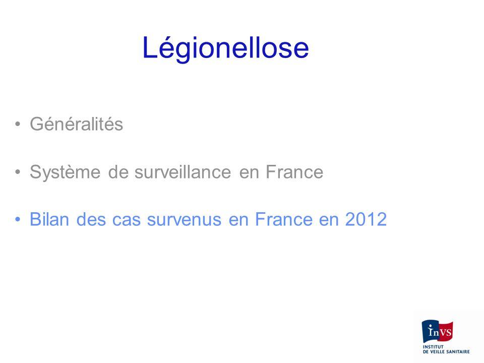 Généralités Système de surveillance en France Bilan des cas survenus en France en 2012 Légionellose