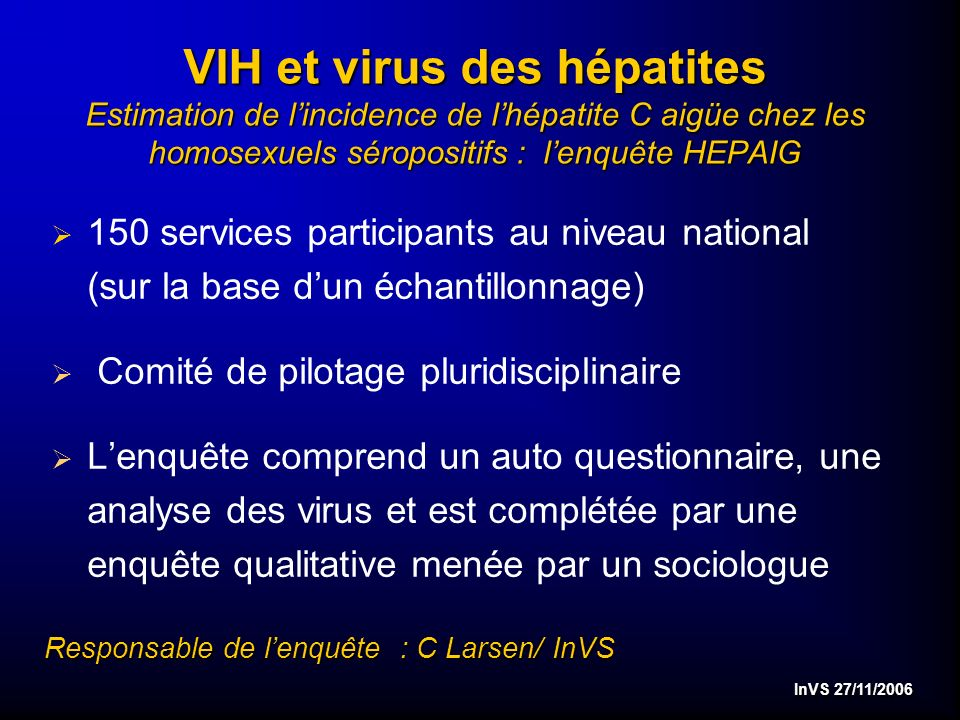 InVS 27/11/2006 Les Infections sexuellement transmissibles Estimation du nombre de syphilis pour lannée 2004 dans le cadre dune évaluation menée avec la Haute Autorité de Santé (HAS) Enquête Natchla (InVS/Inserm) sur la prévalence des infections à Chlamydiae, enquête couplée à létude « Contexte de la Sexualité des Français » (CSF Inserm/Ined, ANRS)