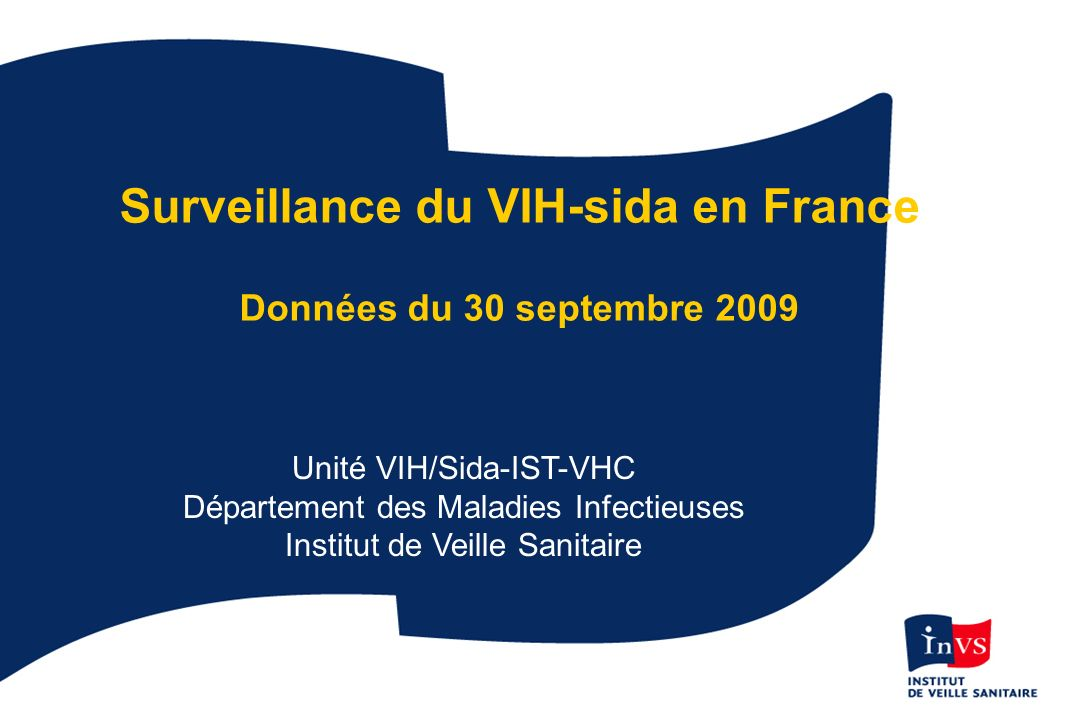 1 Surveillance du VIH-sida en France Données du 30 septembre 2009 Unité VIH/Sida-IST-VHC Département des Maladies Infectieuses Institut de Veille Sani