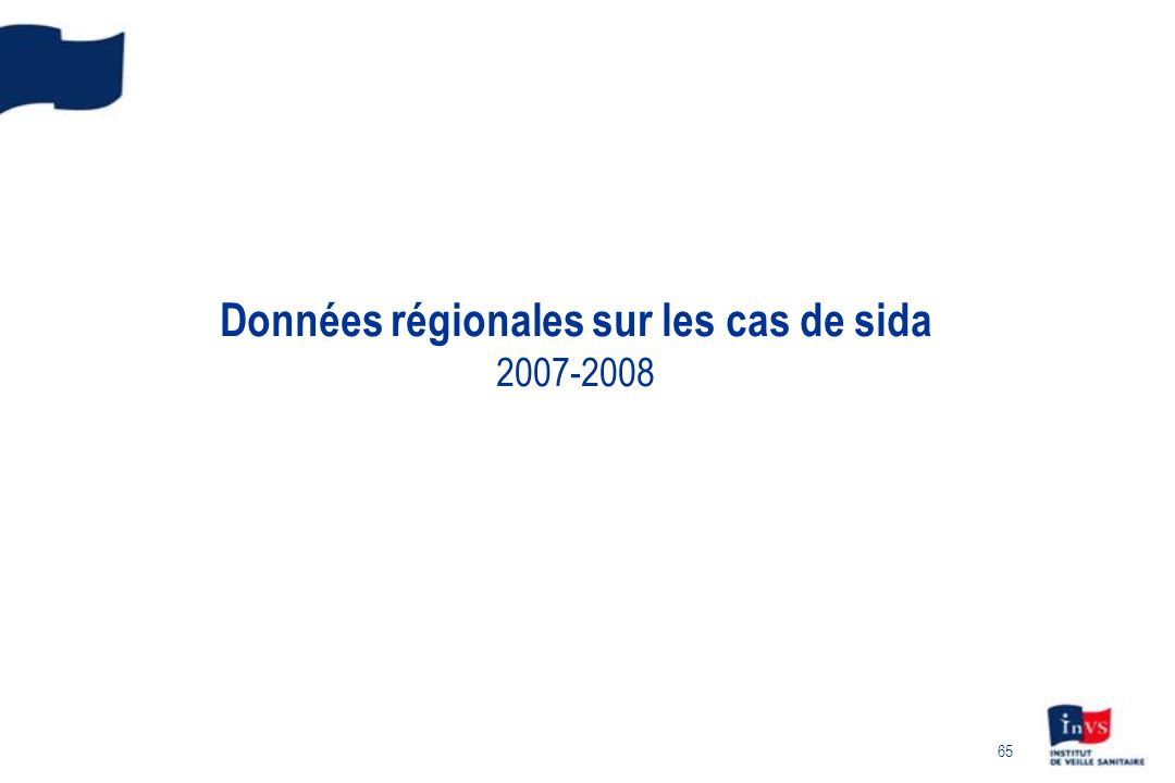 65 Données régionales sur les cas de sida 2007-2008
