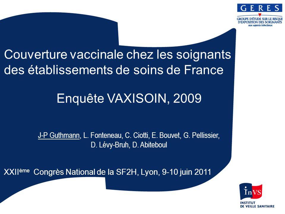 Couverture vaccinale chez les soignants des établissements de soins de France Enquête VAXISOIN, 2009 J-P Guthmann, L.