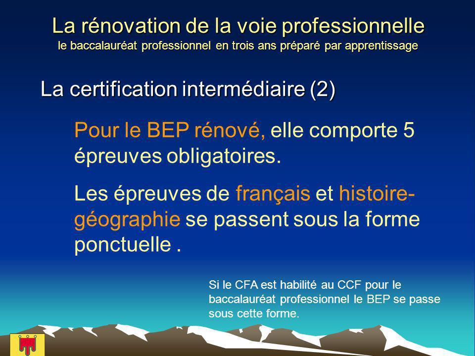 La rénovation de la voie professionnelle le baccalauréat professionnel en trois ans préparé par apprentissage La certification intermédiaire (2) Pour le BEP rénové, elle comporte 5 épreuves obligatoires.