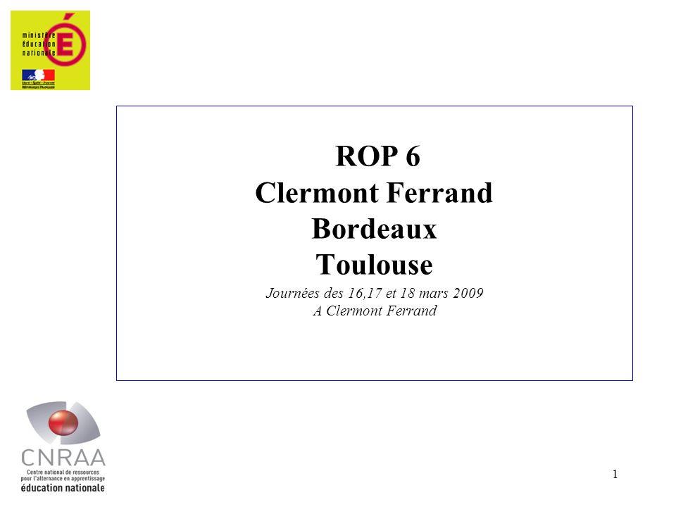 1 ROP 6 Clermont Ferrand Bordeaux Toulouse Journées des 16,17 et 18 mars 2009 A Clermont Ferrand