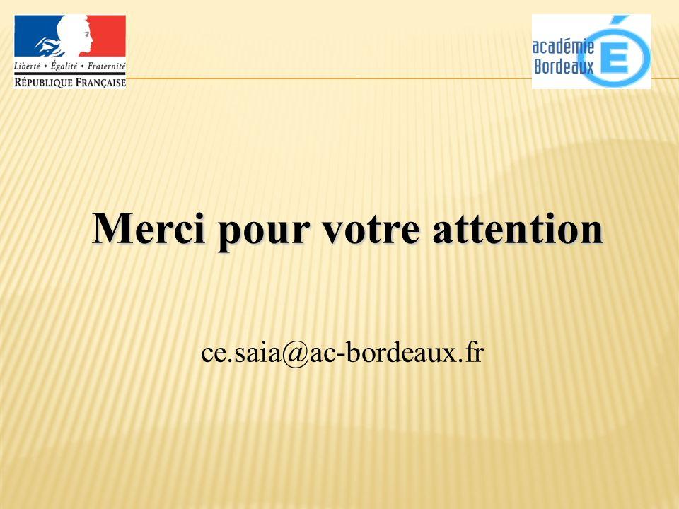 ce.saia@ac-bordeaux.fr Merci pour votre attention