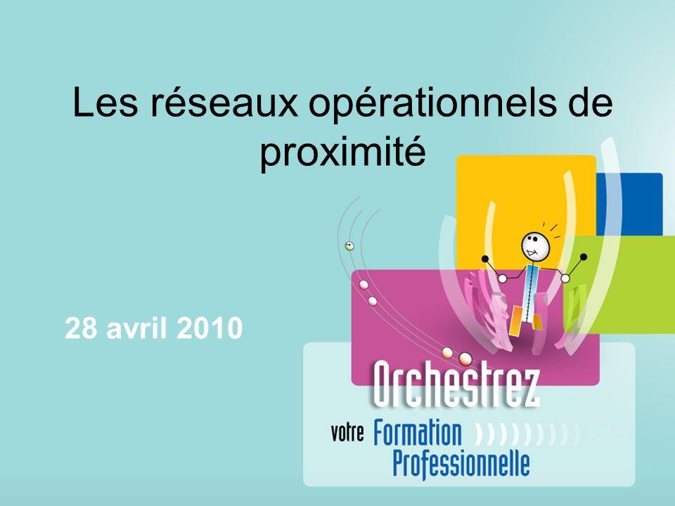 Les réseaux opérationnels de proximité 28 avril 2010