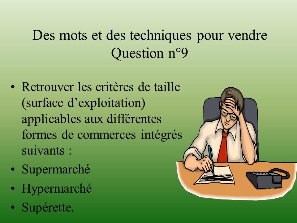 Des mots et des techniques pour vendre Question n°9 Retrouver les critères de taille (surface dexploitation) applicables aux différentes formes de com