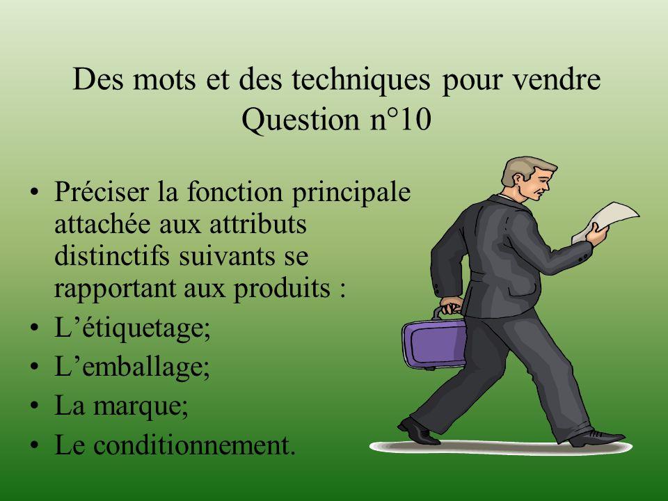 Des mots et des techniques pour vendre Question n°10 Préciser la fonction principale attachée aux attributs distinctifs suivants se rapportant aux pro