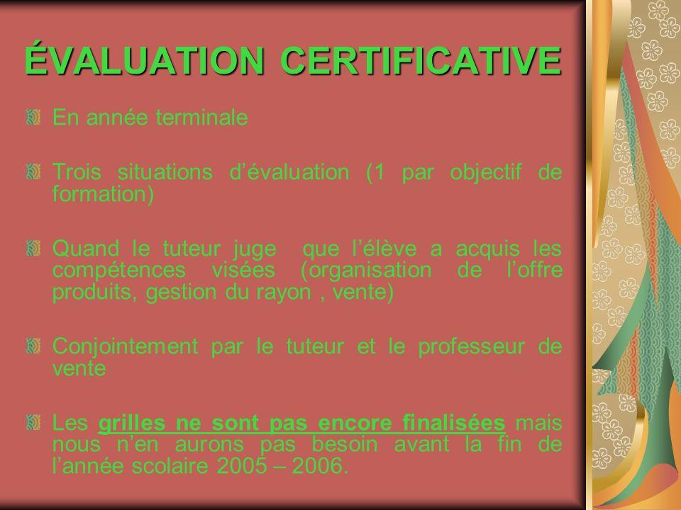 ÉVALUATION CERTIFICATIVE En année terminale Trois situations dévaluation (1 par objectif de formation) Quand le tuteur juge que lélève a acquis les co