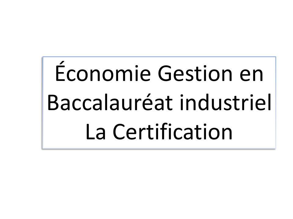 Économie Gestion en Baccalauréat industriel La Certification Économie Gestion en Baccalauréat industriel La Certification
