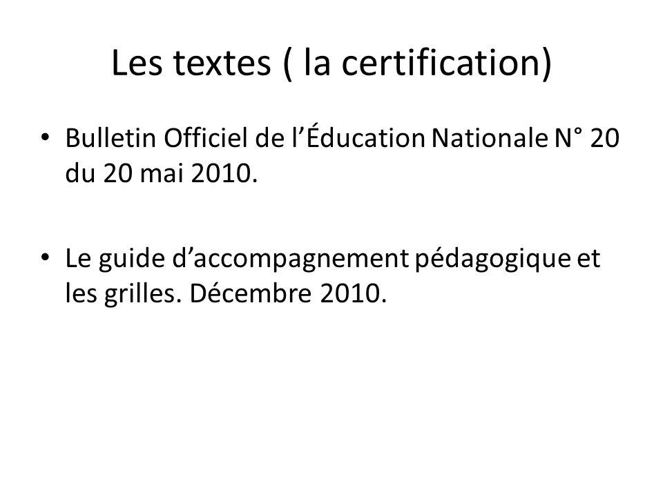 Les textes ( la certification) Bulletin Officiel de lÉducation Nationale N° 20 du 20 mai 2010.
