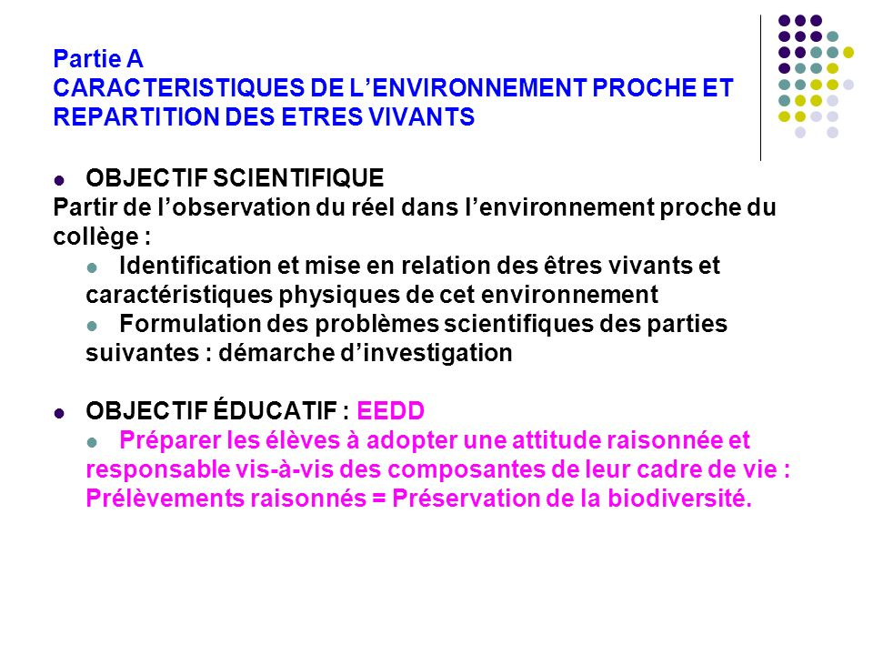 Partie A CARACTERISTIQUES DE LENVIRONNEMENT PROCHE ET REPARTITION DES ETRES VIVANTS PROGRAMME 1996 Les caractéristiques de lenvironnement conditionnent la répartition des êtres vivants.