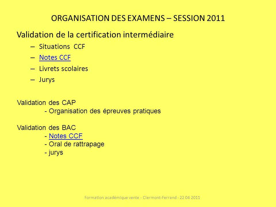 ORGANISATION DES EXAMENS – SESSION 2011 Validation de la certification intermédiaire – Situations CCF – Notes CCF Notes CCF – Livrets scolaires – Jury