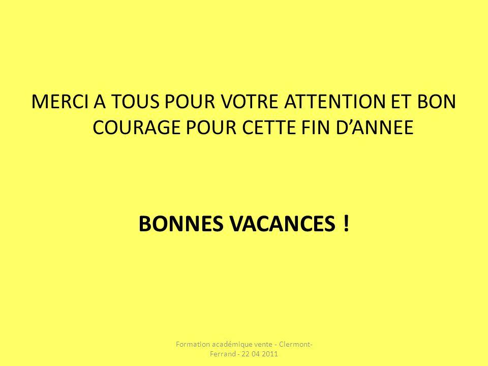 MERCI A TOUS POUR VOTRE ATTENTION ET BON COURAGE POUR CETTE FIN DANNEE BONNES VACANCES ! Formation académique vente - Clermont- Ferrand - 22 04 2011
