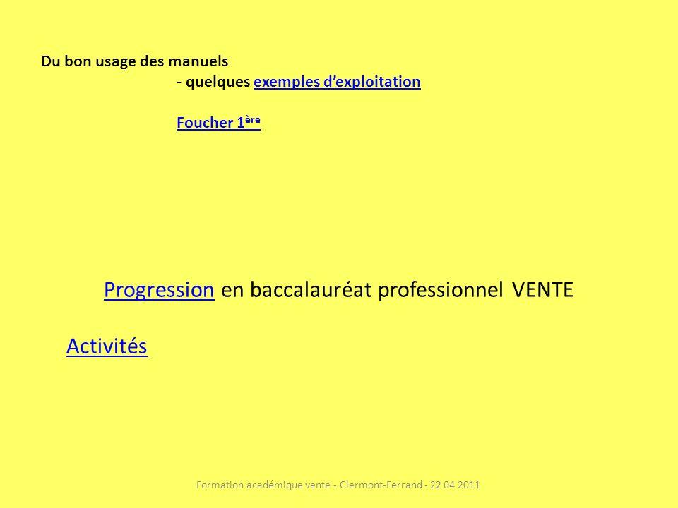 Du bon usage des manuels - quelques exemples dexploitationexemples dexploitation Foucher 1 ère ProgressionProgression en baccalauréat professionnel VENTE Activités Formation académique vente - Clermont-Ferrand - 22 04 2011