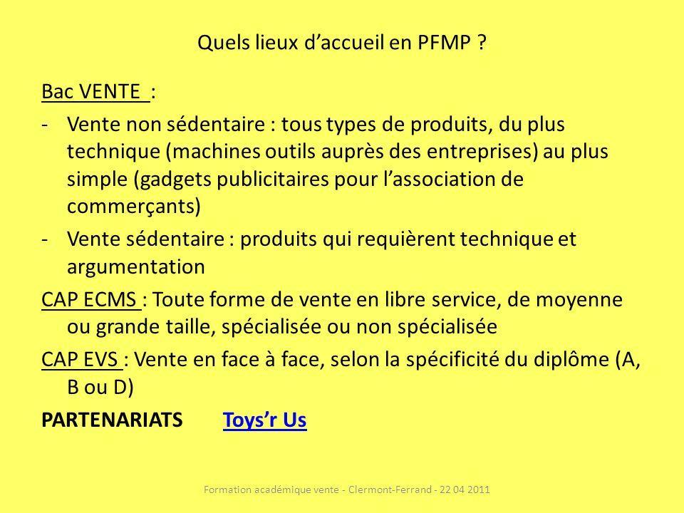 Quels lieux daccueil en PFMP ? Bac VENTE : -Vente non sédentaire : tous types de produits, du plus technique (machines outils auprès des entreprises)