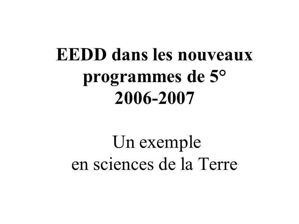 EEDD dans les nouveaux programmes de 5° 2006-2007 Un exemple en sciences de la Terre