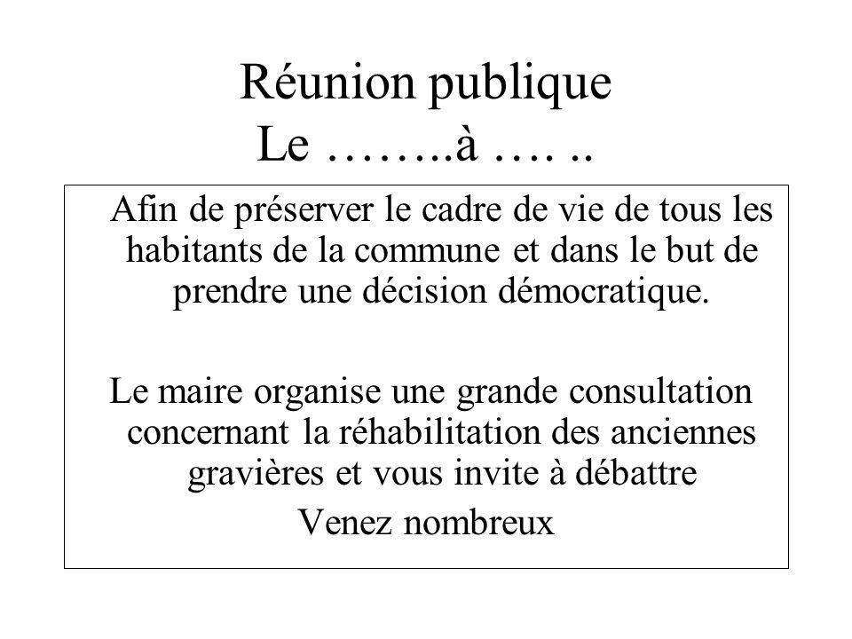 Réunion publique Le ……..à …... Afin de préserver le cadre de vie de tous les habitants de la commune et dans le but de prendre une décision démocratiq
