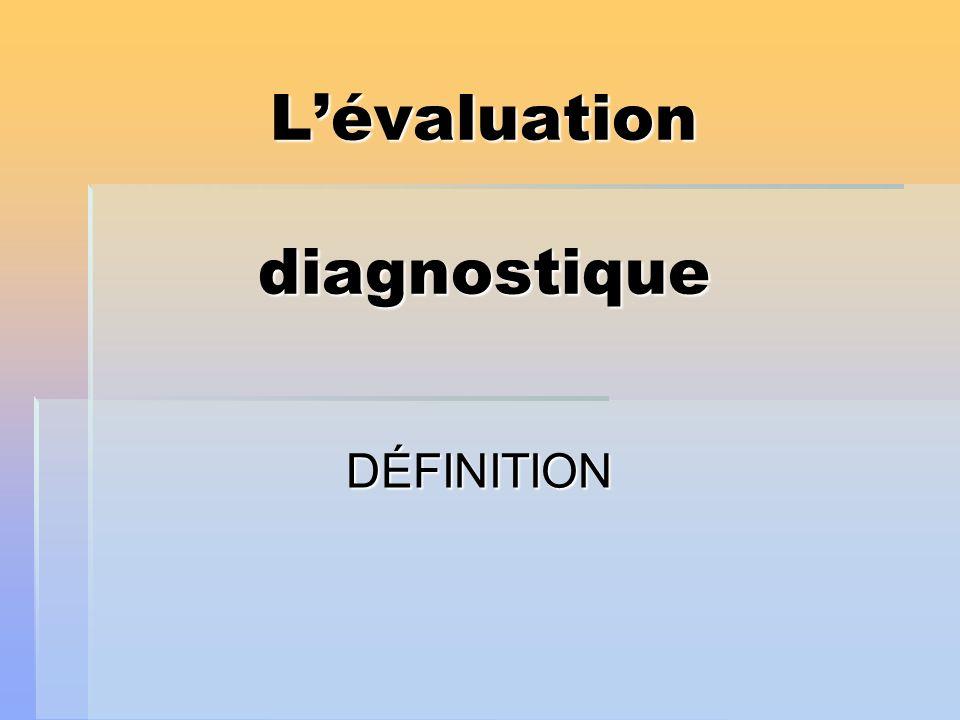 Lévaluation diagnostique DÉFINITION