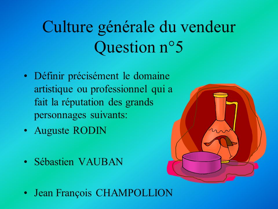 Réponse n°5 Sculpteur Maréchal de France et ingénieur militaire (commissaire général des fortifications sous Louis XIV) Égyptologue