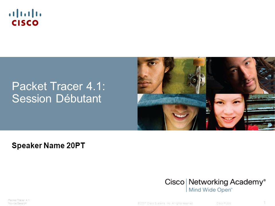 Packet Tracer 4.1: Novice Session 22 © 2007 Cisco Systems, Inc.