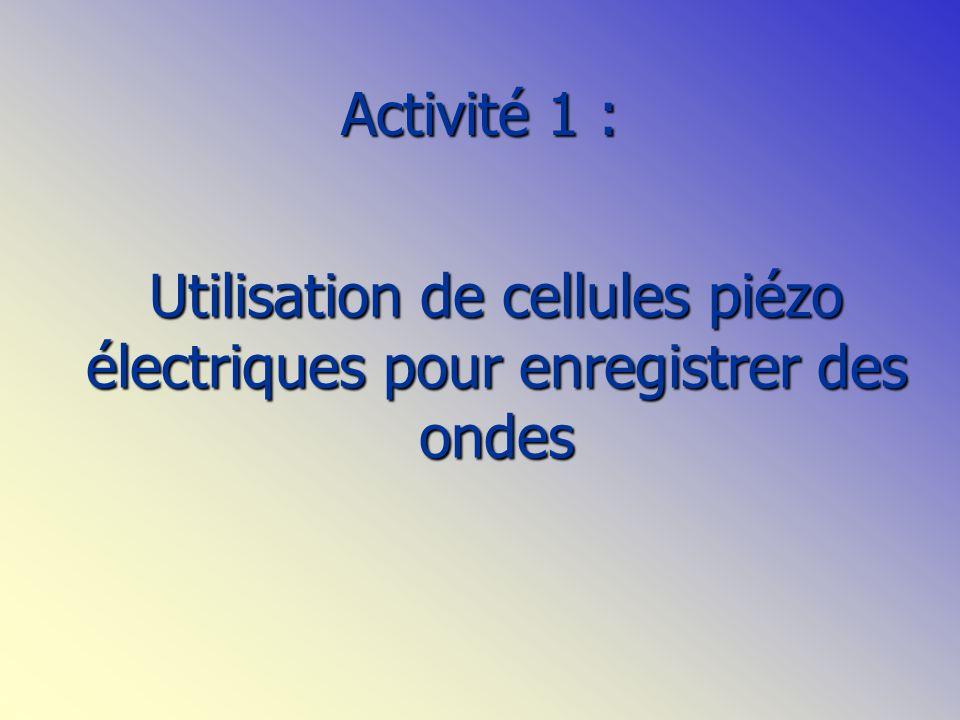 Activité 1 : Utilisation de cellules piézo électriques pour enregistrer des ondes