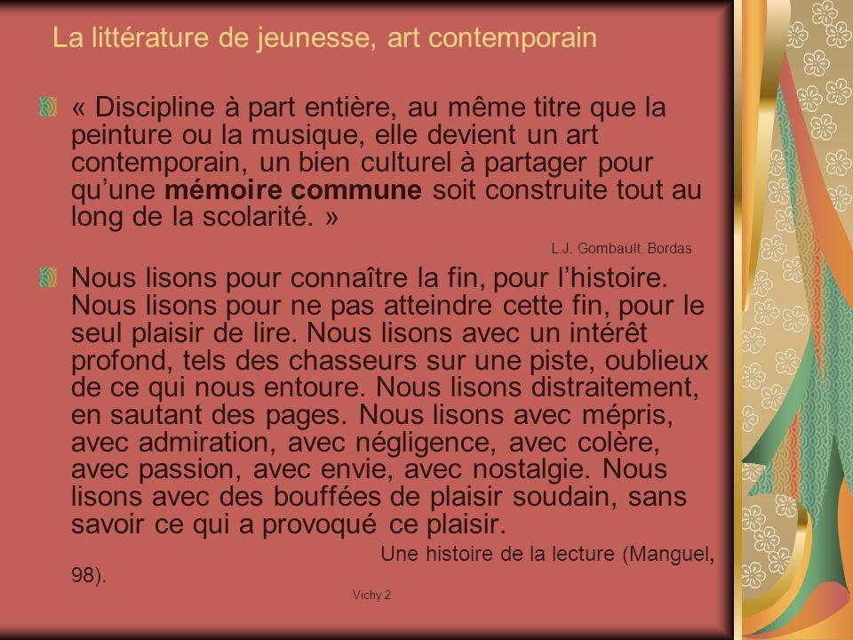 Vichy 2 La littérature de jeunesse, art contemporain « Discipline à part entière, au même titre que la peinture ou la musique, elle devient un art contemporain, un bien culturel à partager pour quune mémoire commune soit construite tout au long de la scolarité.