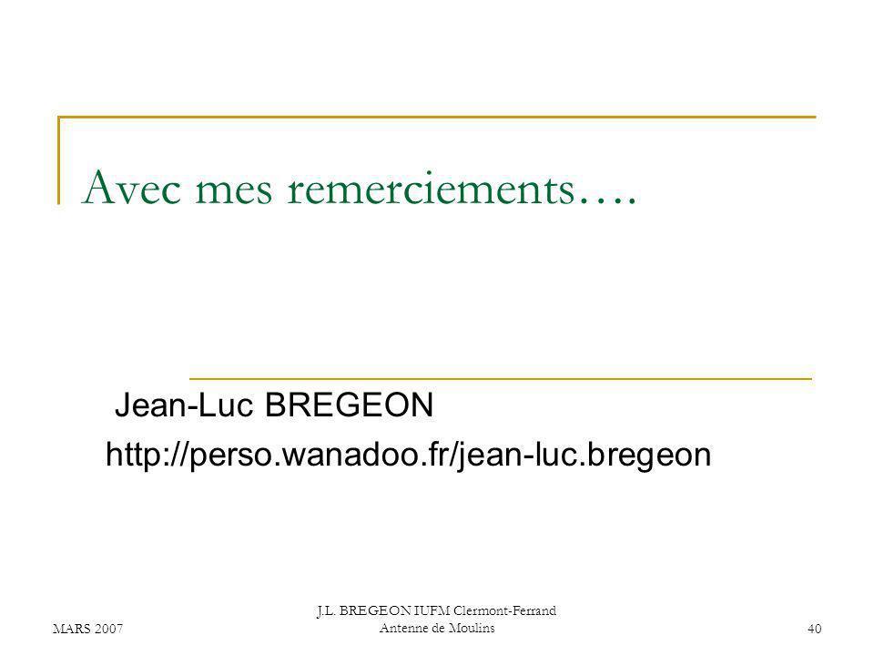 MARS 2007 J.L.BREGEON IUFM Clermont-Ferrand Antenne de Moulins40 Avec mes remerciements….