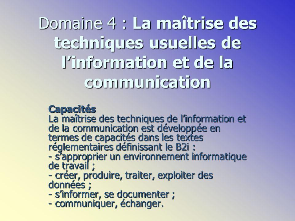 Domaine 4 : La maîtrise des techniques usuelles de linformation et de la communication Capacités La maîtrise des techniques de linformation et de la c