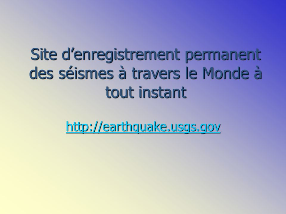 Site denregistrement permanent des séismes à travers le Monde à tout instant http://earthquake.usgs.gov