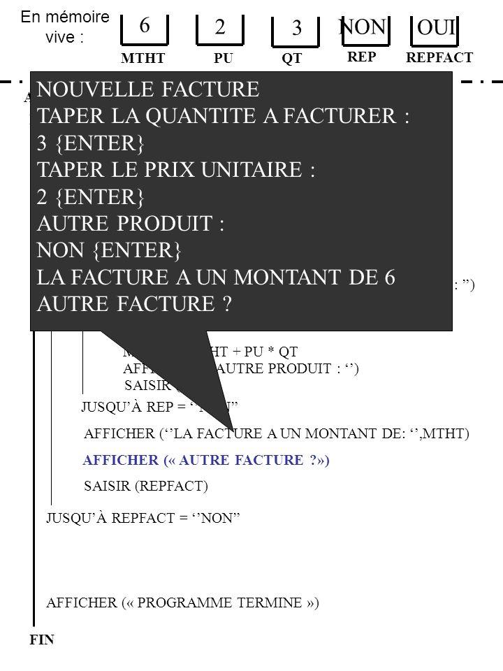 En mémoire vive : ALGORITHME EXERCICE 3 ETAPE 2 DEBUT MTHT FIN PU 6 2 QT MTHT 0 JUSQUÀ REPFACT = NON AFFICHER (« PROGRAMME TERMINE ») AFFICHER (BIENVE