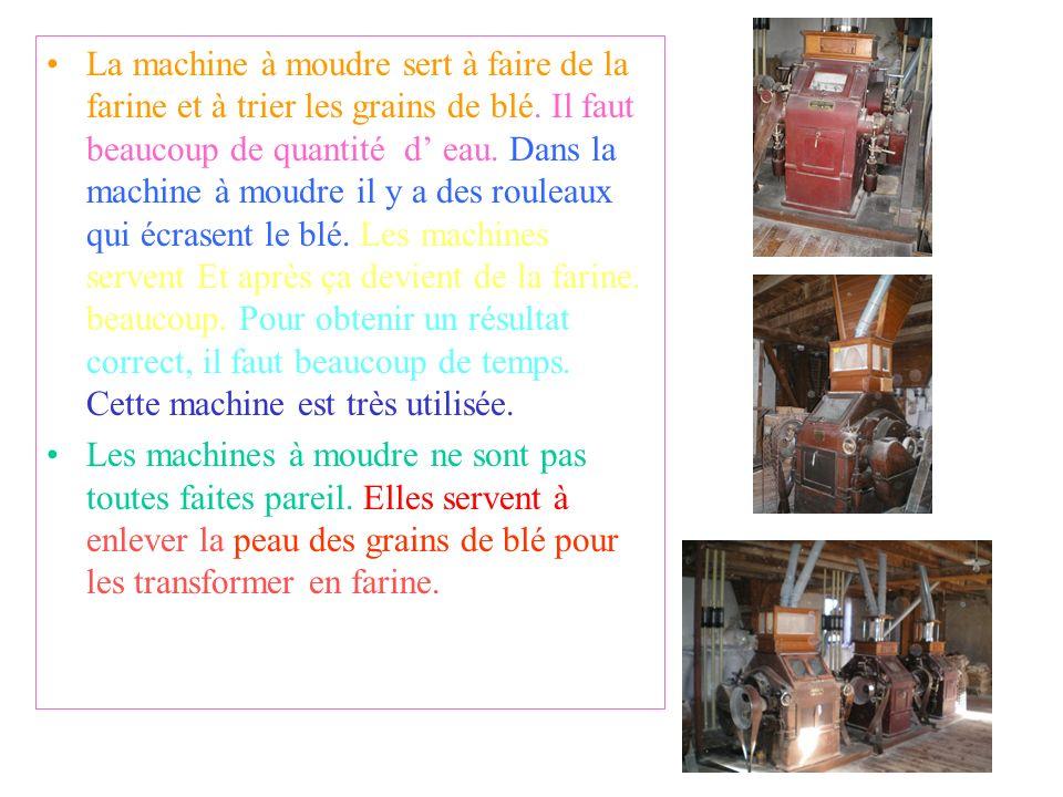 Les machines du moulin La brosse à blé: cette machine nettoie les grains de blé. Le blanchister: il est formé de tamis et il rend la farine plus petit