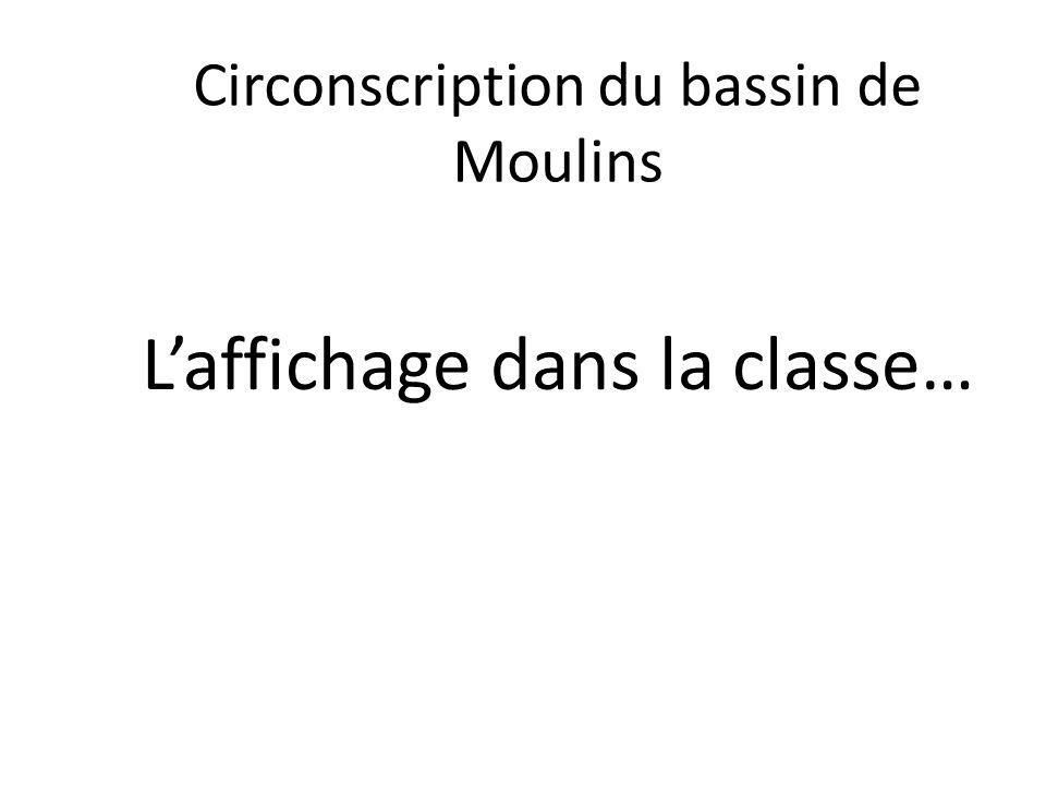 Circonscription du bassin de Moulins Laffichage dans la classe…