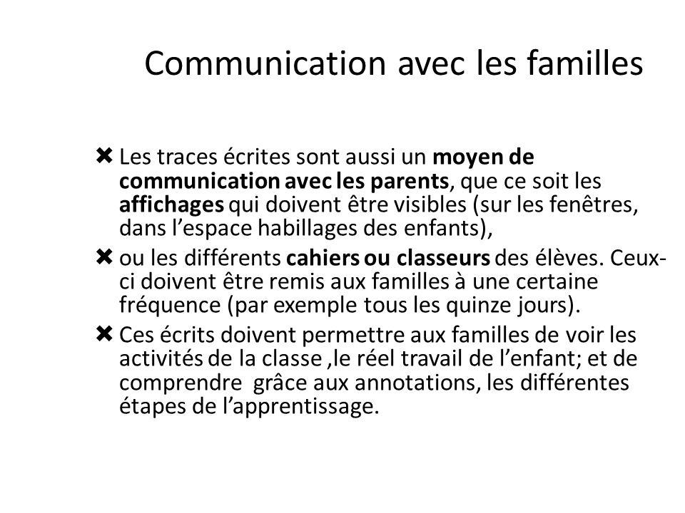 Communication avec les familles Les traces écrites sont aussi un moyen de communication avec les parents, que ce soit les affichages qui doivent être