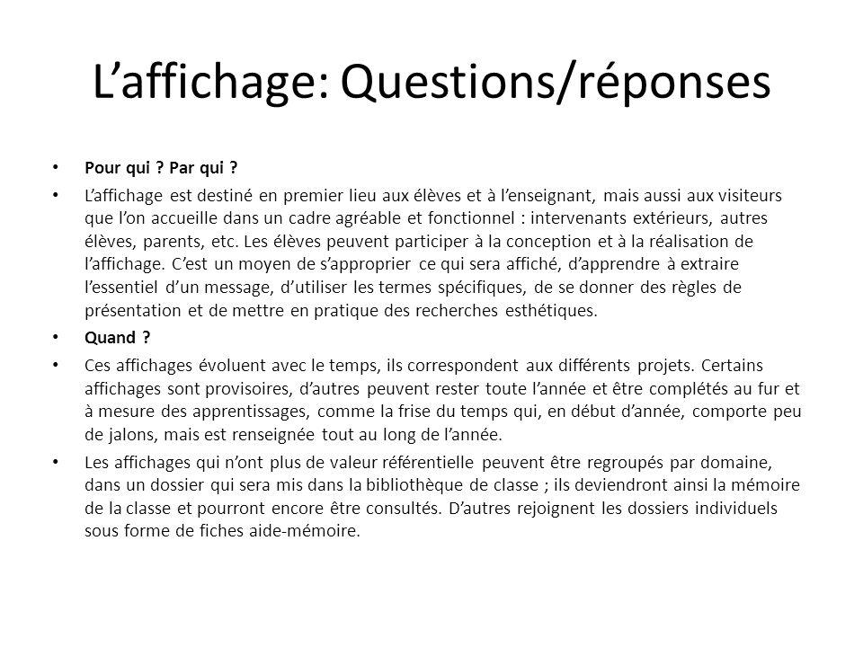 Laffichage: Questions/réponses Pour qui ? Par qui ? Laffichage est destiné en premier lieu aux élèves et à lenseignant, mais aussi aux visiteurs que l