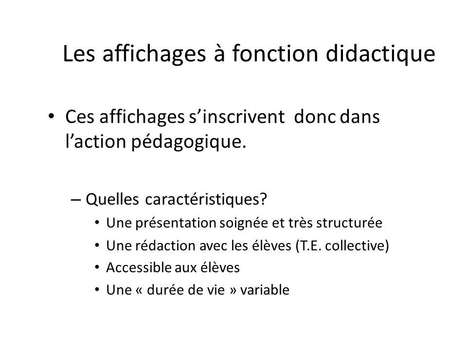 Les affichages à fonction didactique Ces affichages sinscrivent donc dans laction pédagogique. –Q–Quelles caractéristiques? Une présentation soignée e