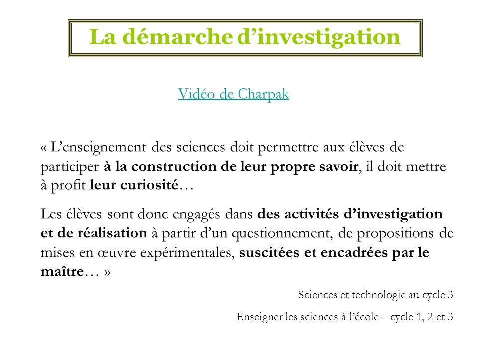 La démarche dinvestigation « Lenseignement des sciences doit permettre aux élèves de participer à la construction de leur propre savoir, il doit mettr