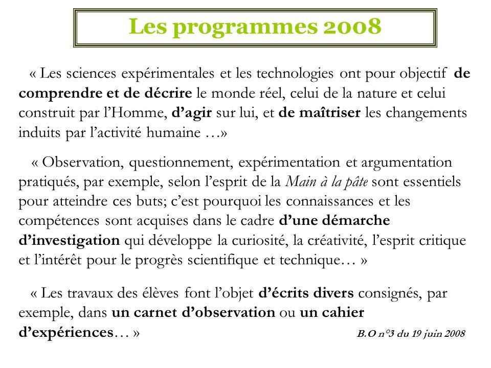 Les programmes 2008 « Les sciences expérimentales et les technologies ont pour objectif de comprendre et de décrire le monde réel, celui de la nature