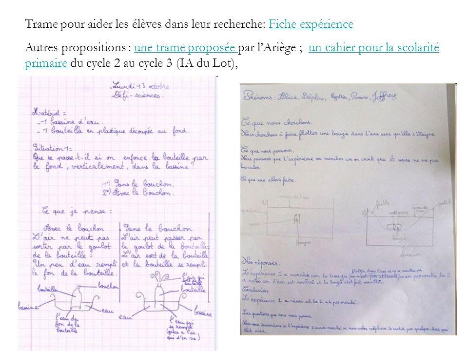 Trame pour aider les élèves dans leur recherche: Fiche expérienceFiche expérience Autres propositions : une trame proposée par lAriège ; un cahier pou