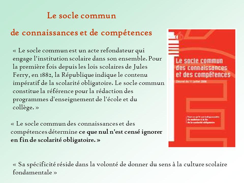 Le socle commun de connaissances et de compétences « Le socle commun est un acte refondateur qui engage linstitution scolaire dans son ensemble. Pour