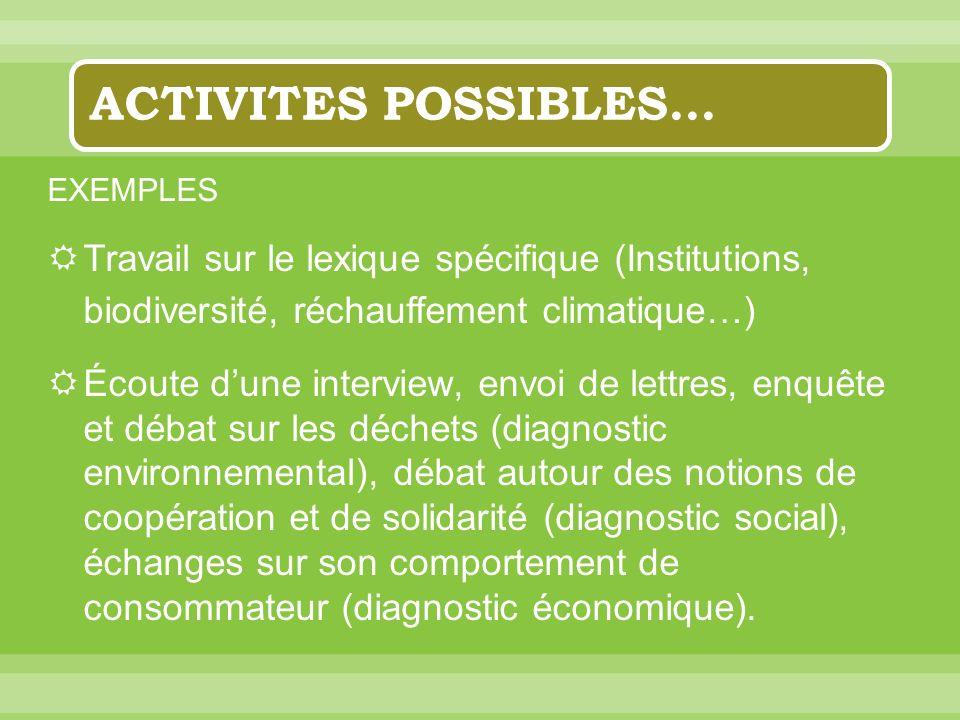 ACTIVITES POSSIBLES… EXEMPLES Travail sur le lexique spécifique (Institutions, biodiversité, réchauffement climatique…) Écoute dune interview, envoi d