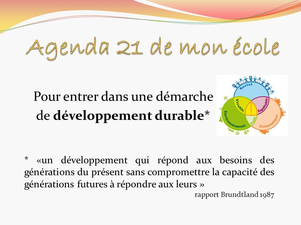 Pour entrer dans une démarche de développement durable* * «un développement qui répond aux besoins des générations du présent sans compromettre la cap