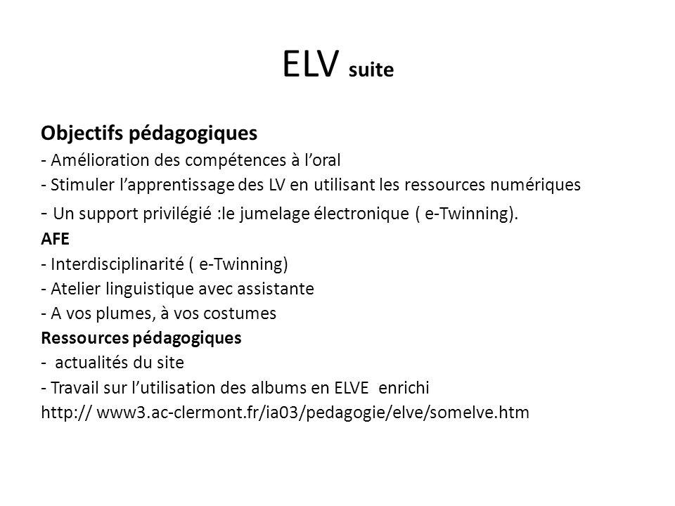 ELV suite Objectifs pédagogiques - Amélioration des compétences à loral - Stimuler lapprentissage des LV en utilisant les ressources numériques - Un s