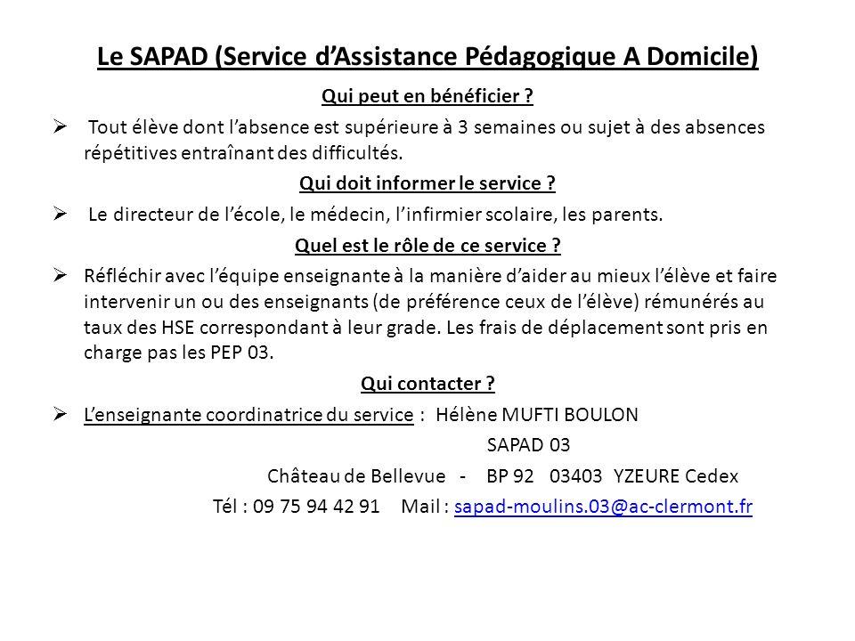 Le SAPAD (Service dAssistance Pédagogique A Domicile) Qui peut en bénéficier ? Tout élève dont labsence est supérieure à 3 semaines ou sujet à des abs