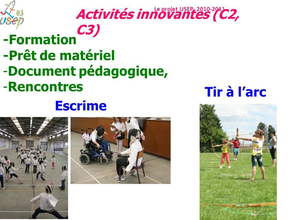 Le projet USEP 2010-2011 -Formation -Prêt de matériel -Document pédagogique, -Rencontres Tir à larc Escrime Activités innovantes (C2, C3)