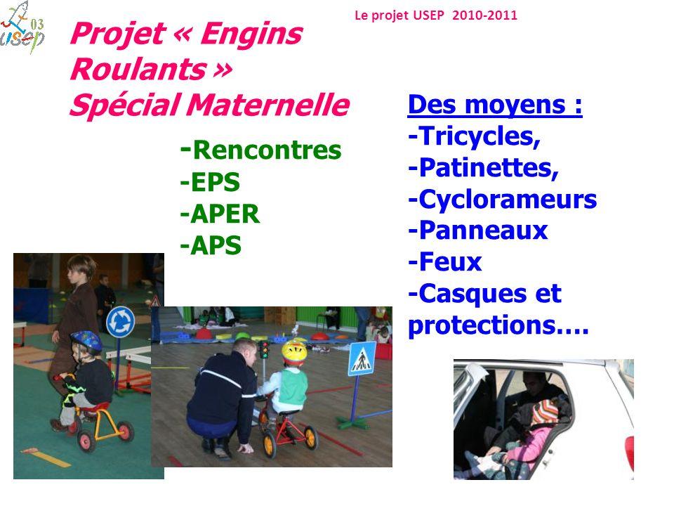 Le projet USEP 2010-2011 - Rencontres -EPS -APER -APS Des moyens : -Tricycles, -Patinettes, -Cyclorameurs -Panneaux -Feux -Casques et protections…. Pr