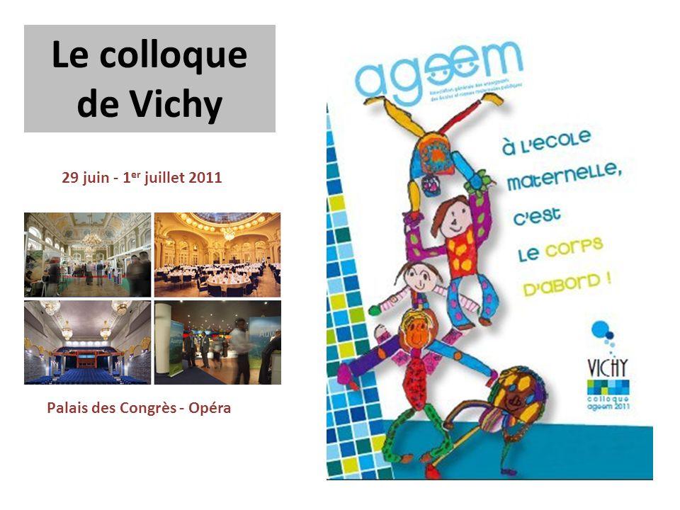 Le colloque de Vichy 29 juin - 1 er juillet 2011 Palais des Congrès - Opéra